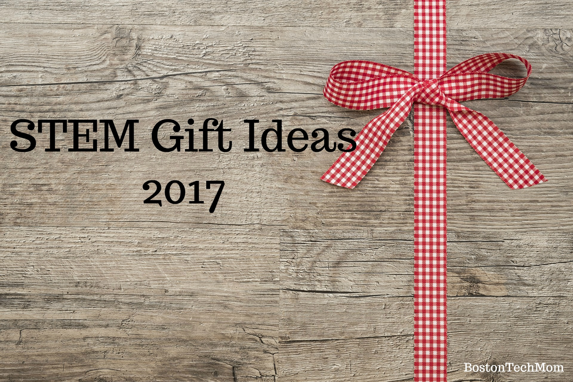 BostonTechMom s STEM Gift Ideas 2017